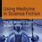Using Medicine in Science Fiction: The SF Writer's Guide to Human Biology
